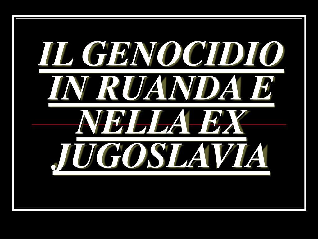 il genocidio in ruanda e nella ex jugoslavia l.
