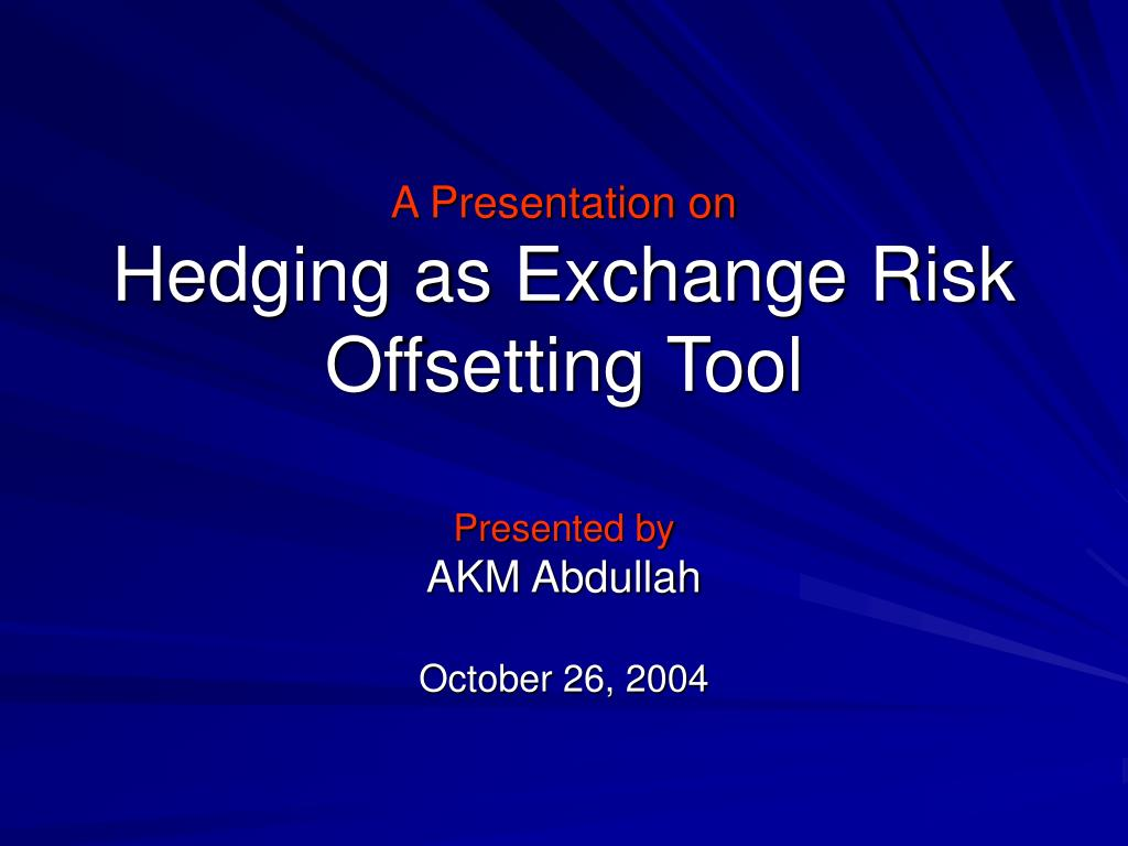 a presentation on hedging as exchange risk offsetting tool l.