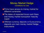 money market hedge conditions for use