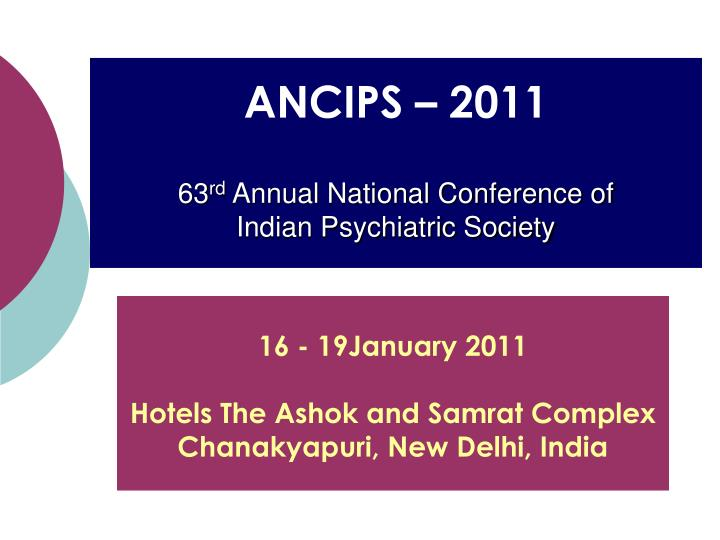 Ancips 2011 63 rd annual national conference of indian psychiatric society