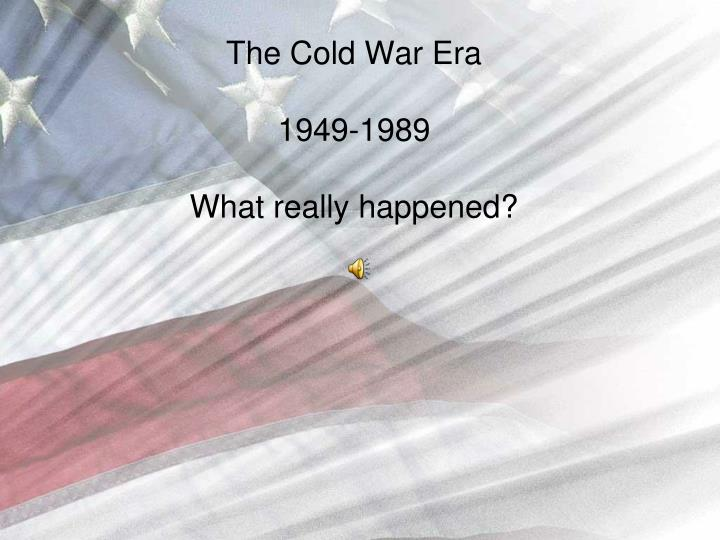 the cold war era 1949 1989 what really happened n.