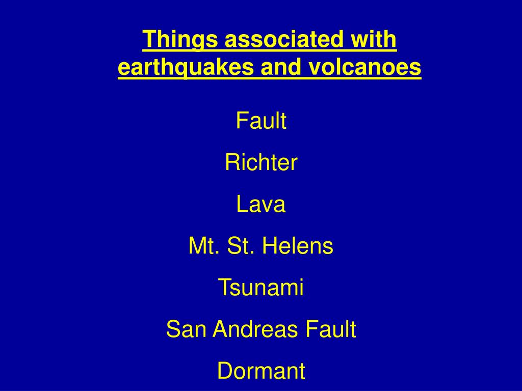 Things associated with                  earthquakes and volcanoes