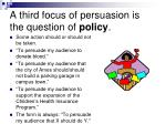 a third focus of persuasion is the question of policy