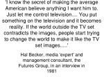 hal becker media expert and management consultant the futures group in an interview in 1981