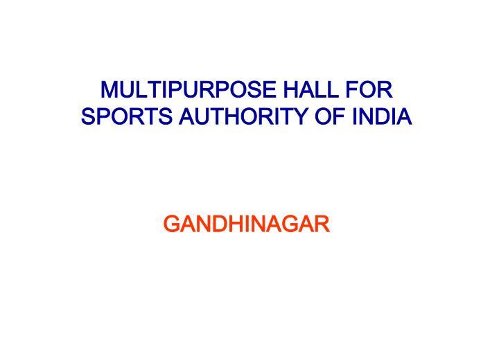 Multipurpose hall for sports authority of india gandhinagar
