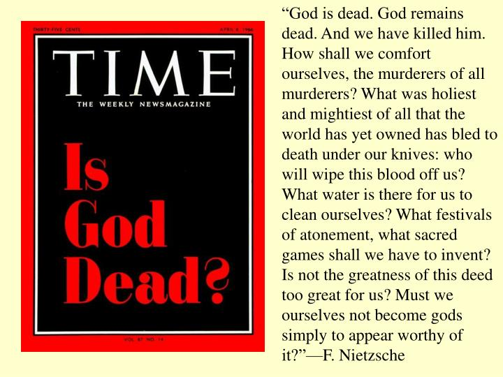 """""""God is dead. God remains dead. And we have killed him. How shall we comfort ourselves, the murder..."""