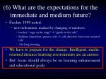 6 what are the expectations for the immediate and medium future