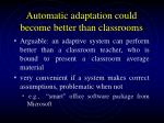 automatic adaptation could become better than classrooms