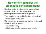 now briefly consider the stochastic simulation model