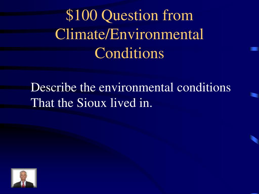 $100 Question from Climate/Environmental Conditions