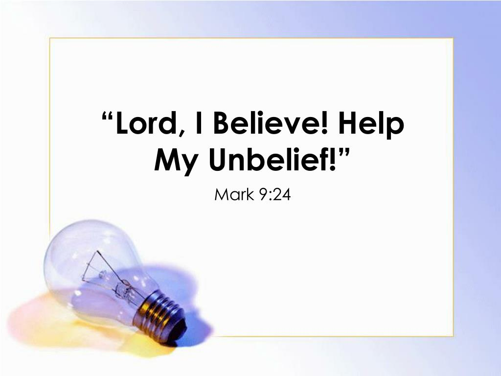 lord i believe help my unbelief l.