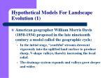 hypothetical models for landscape evolution 1