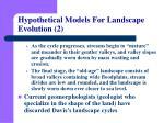 hypothetical models for landscape evolution 2
