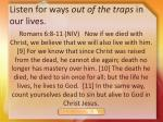 listen for ways out of the traps in our lives