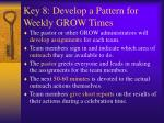 key 8 develop a pattern for weekly grow times