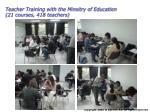 teacher training with the minsitry of education 21 courses 418 teachers