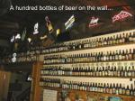 a hundred bottles of beer on the wall