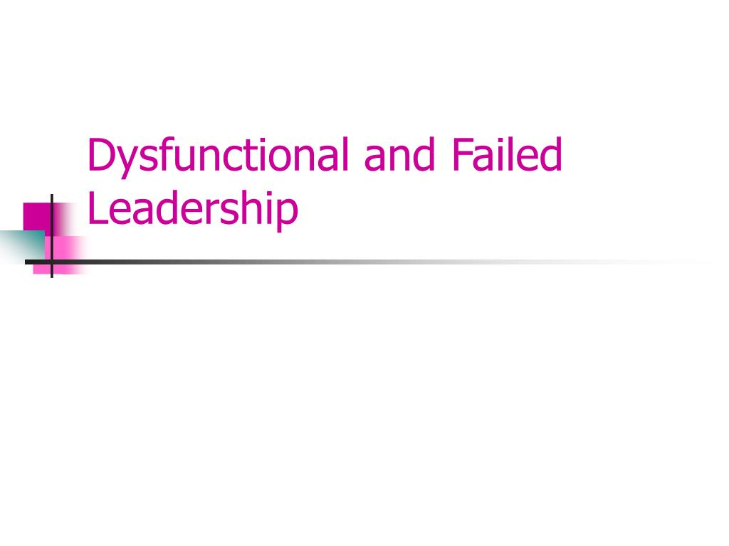 dysfunctional and failed leadership l.