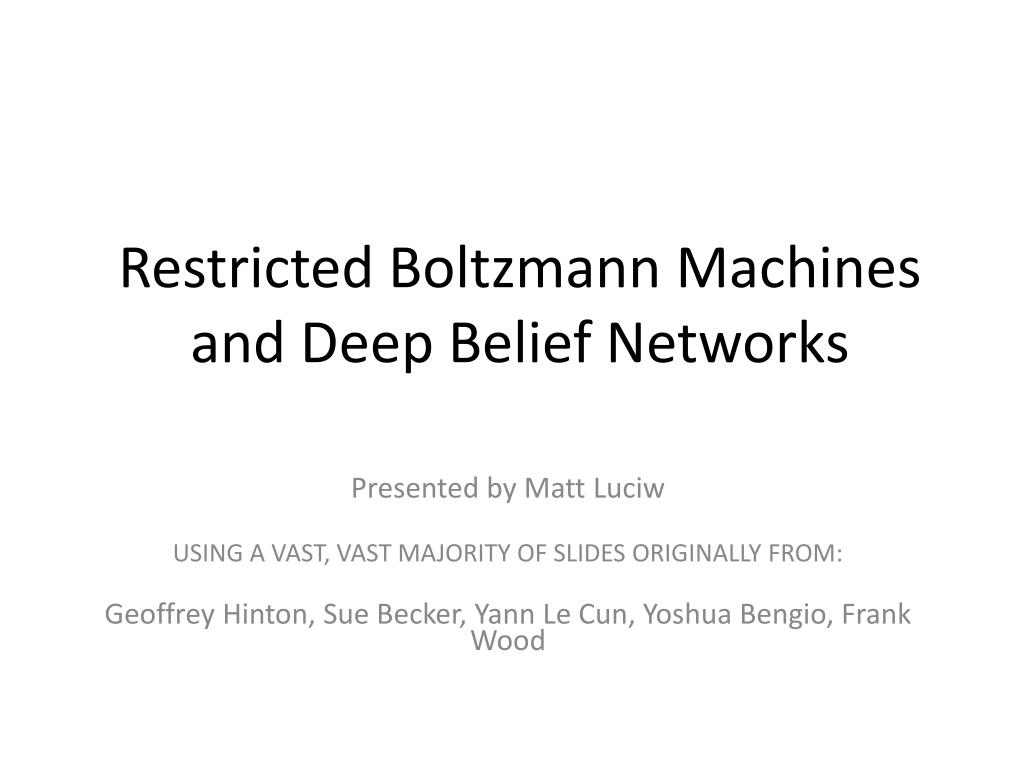 restricted boltzmann machines and deep belief networks l.