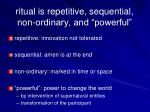 ritual is repetitive sequential non ordinary and powerful