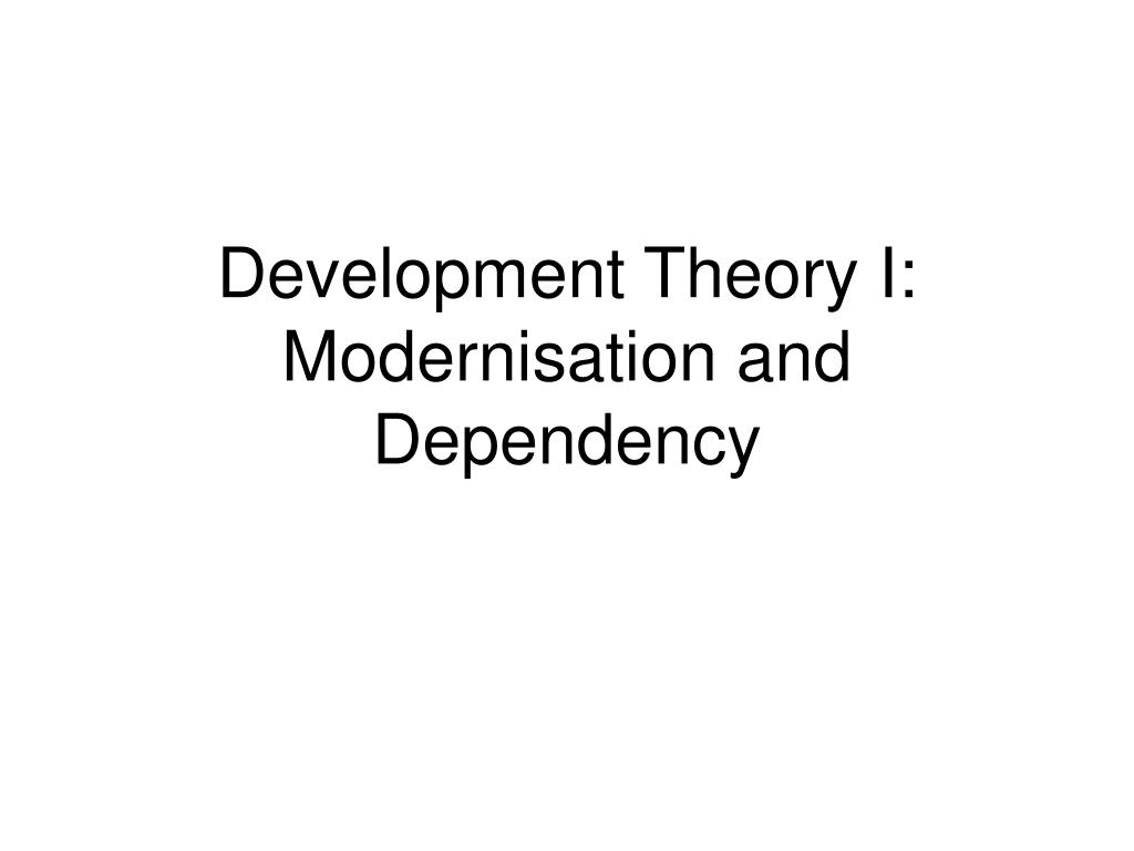 development theory i modernisation and dependency l.