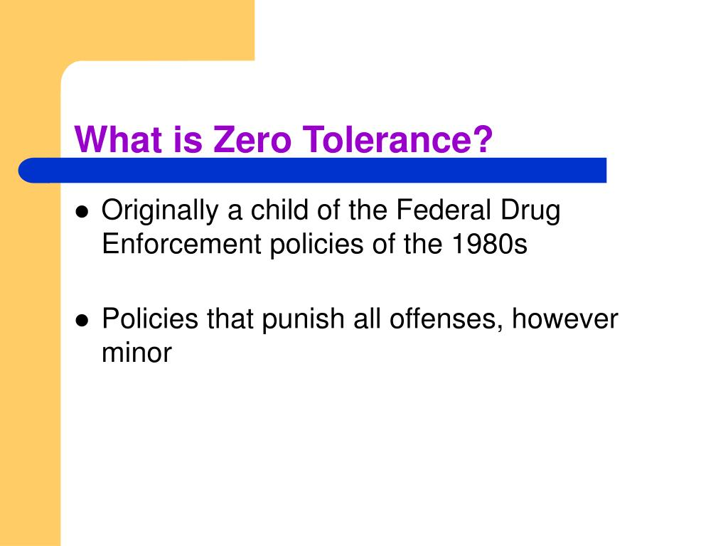 What is Zero Tolerance?