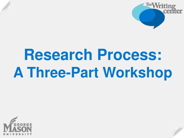 research process a three part workshop n.