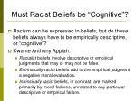 must racist beliefs be cognitive