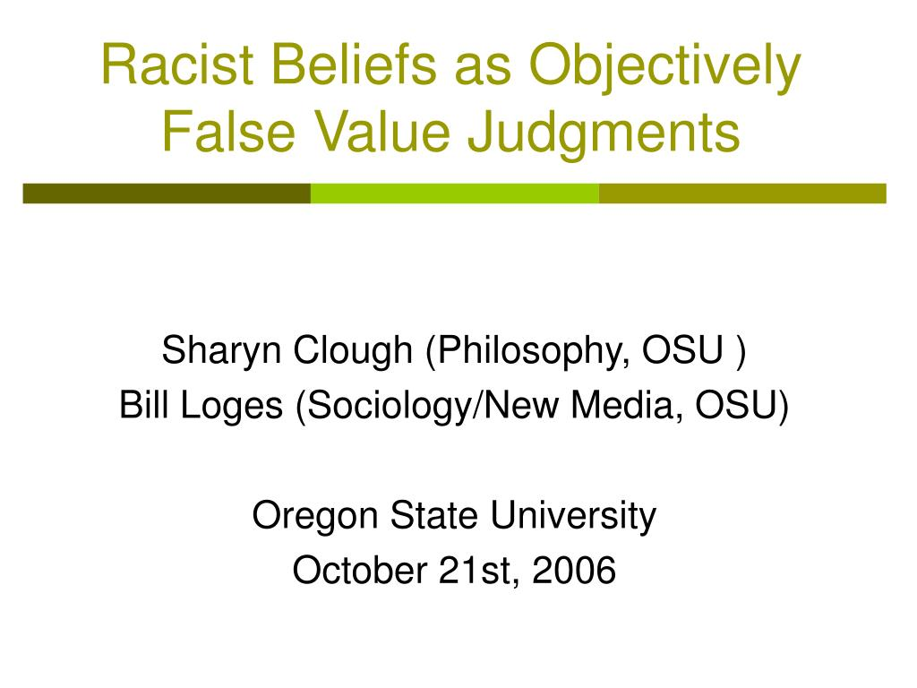 racist beliefs as objectively false value judgments l.