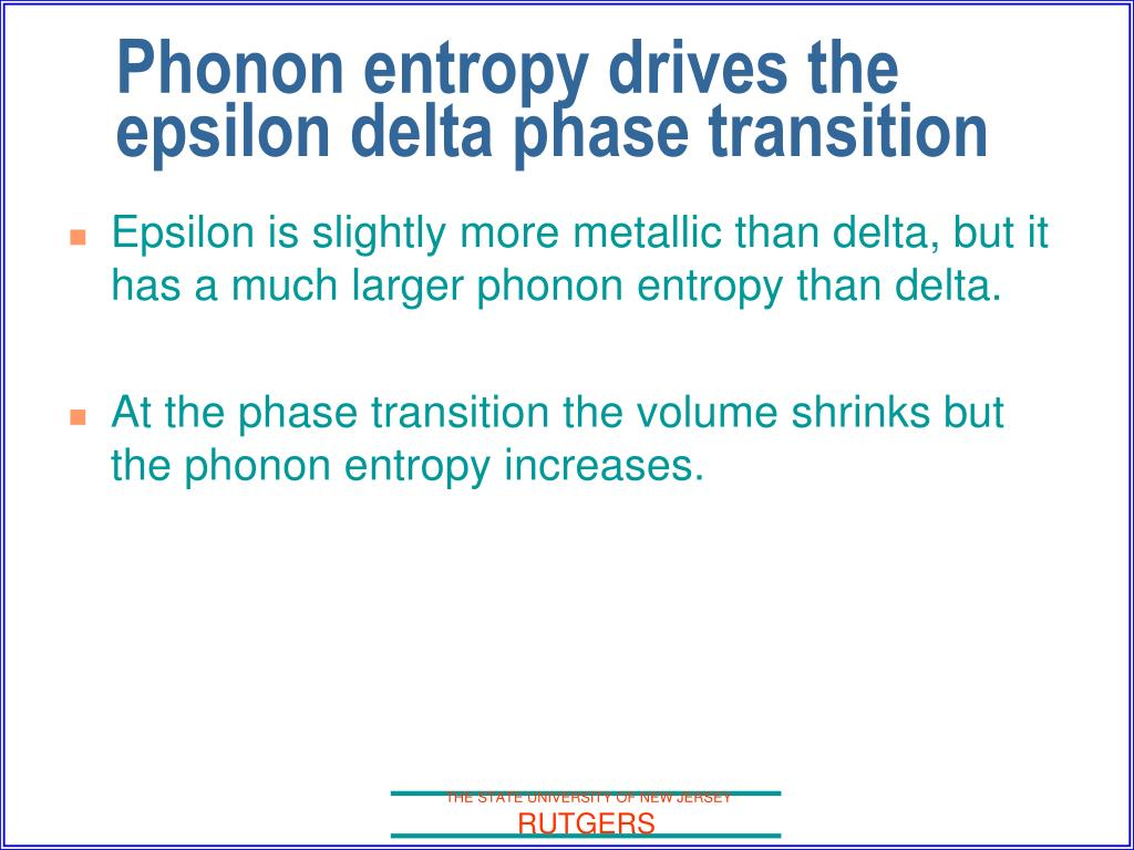 Epsilon is slightly more metallic than delta, but it has a much larger phonon entropy than delta.