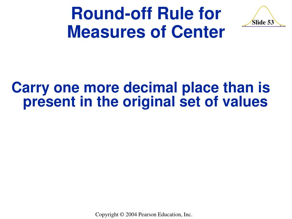Carry one more decimal place than is present in the original set of values