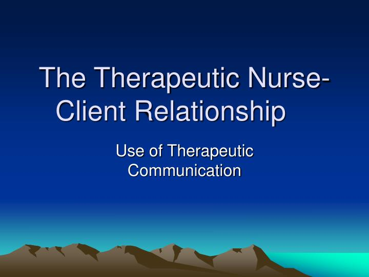 the therapeutic nurse client relationship n.