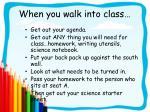 when you walk into class