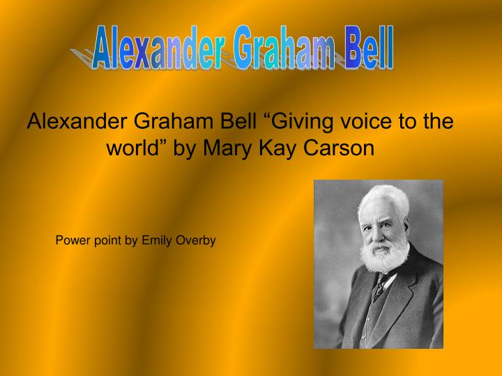 alexander graham bell giving voice to the world by mary kay carson n.
