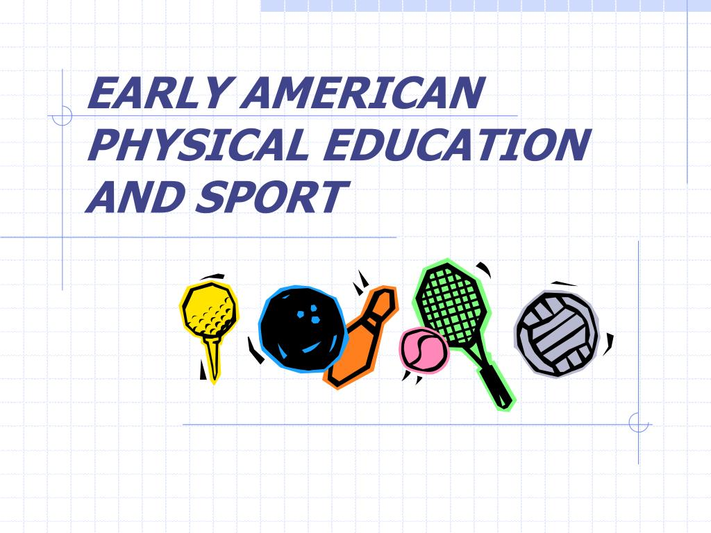 early american physical education and sport l.