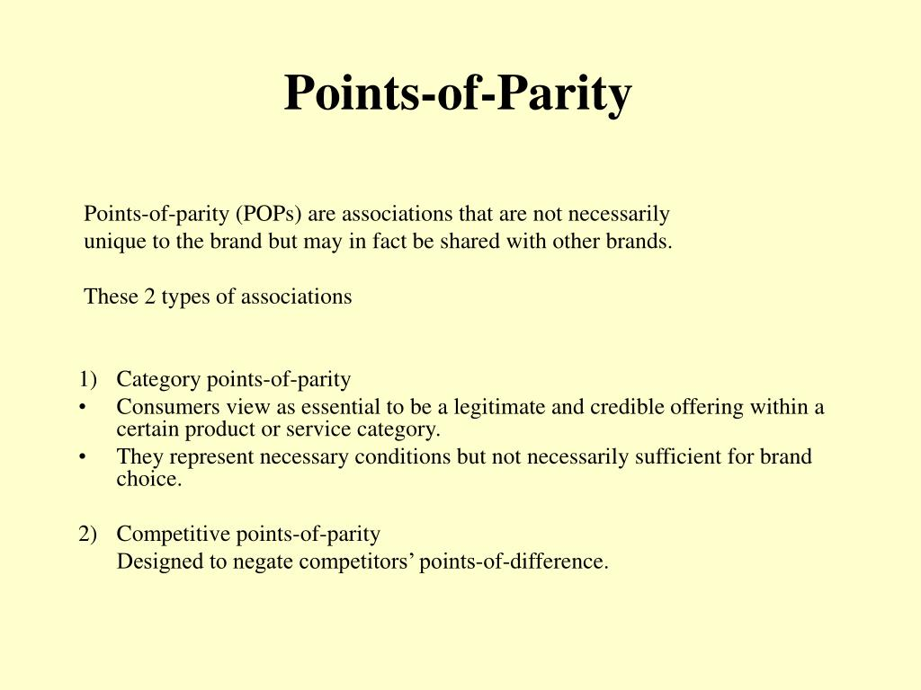 points of difference and points of parity The key questions you need to ask about your brand—have we established a frame are we leveraging our points of parity are the points of difference compelling—may not change, but their.