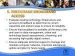 5 encourage broadband access
