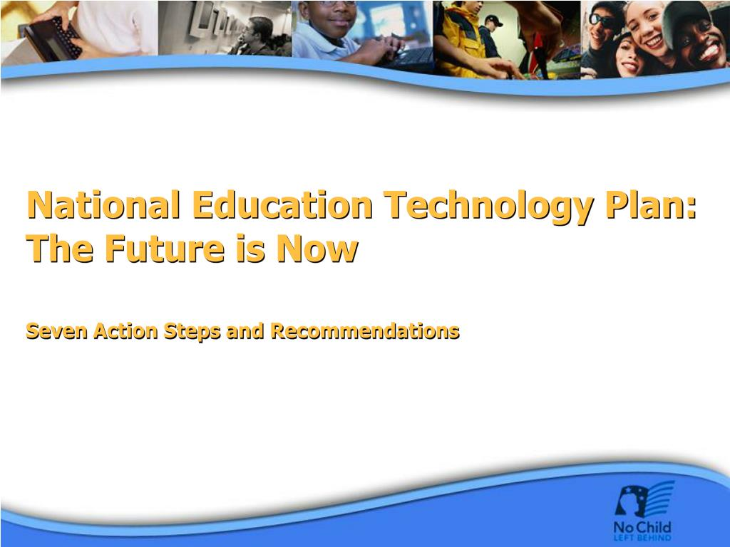 National Education Technology Plan: The Future is Now