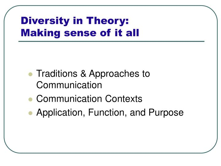Diversity in theory making sense of it all