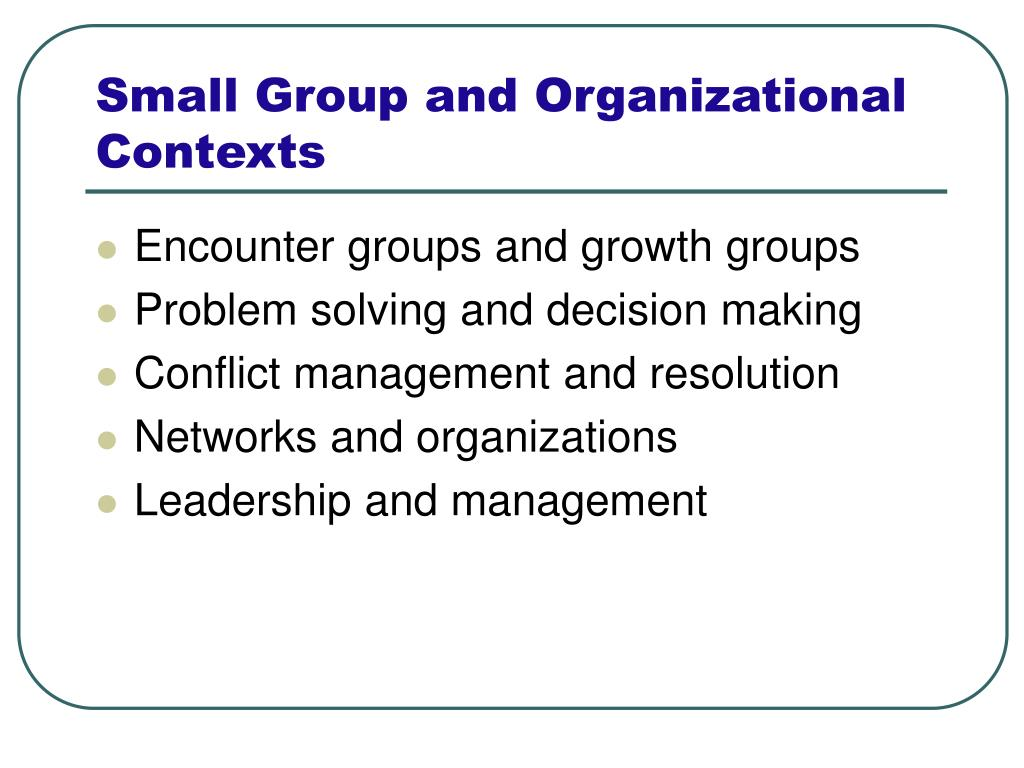Small Group and Organizational Contexts