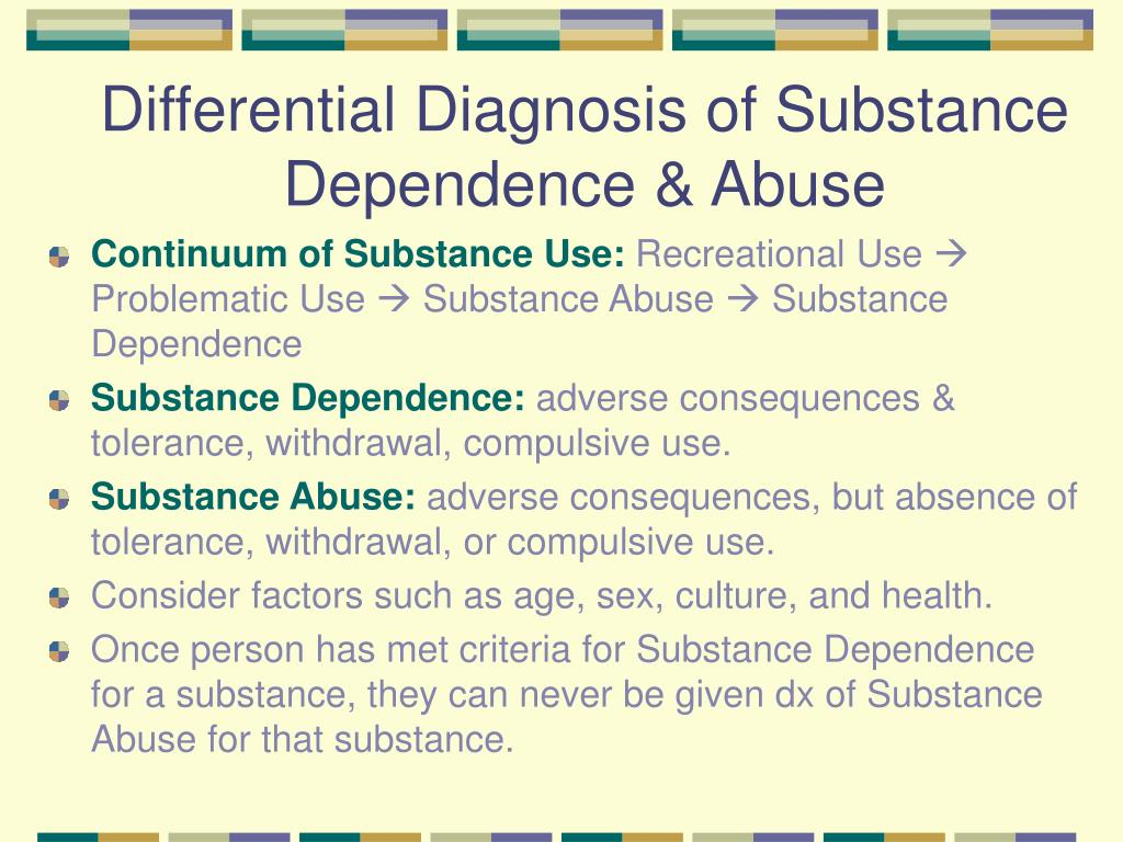 Differential Diagnosis of Substance Dependence & Abuse