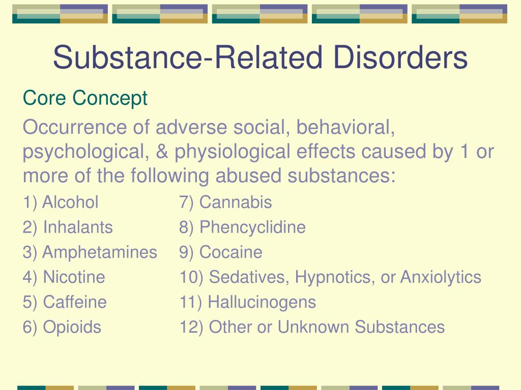 substance related disorders Substance-related disorders involve drugs that directly activate the brain's reward system the activation of the reward system typically causes feelings of pleasure the specific pleasurable feelings evoked vary widely depending on the drug these drugs are divided into 10 different classes that.
