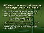 umc s bias is contrary to the balance the 2004 general conference specified