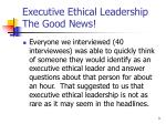 executive ethical leadership the good news