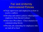 fair and uniformly administered policies