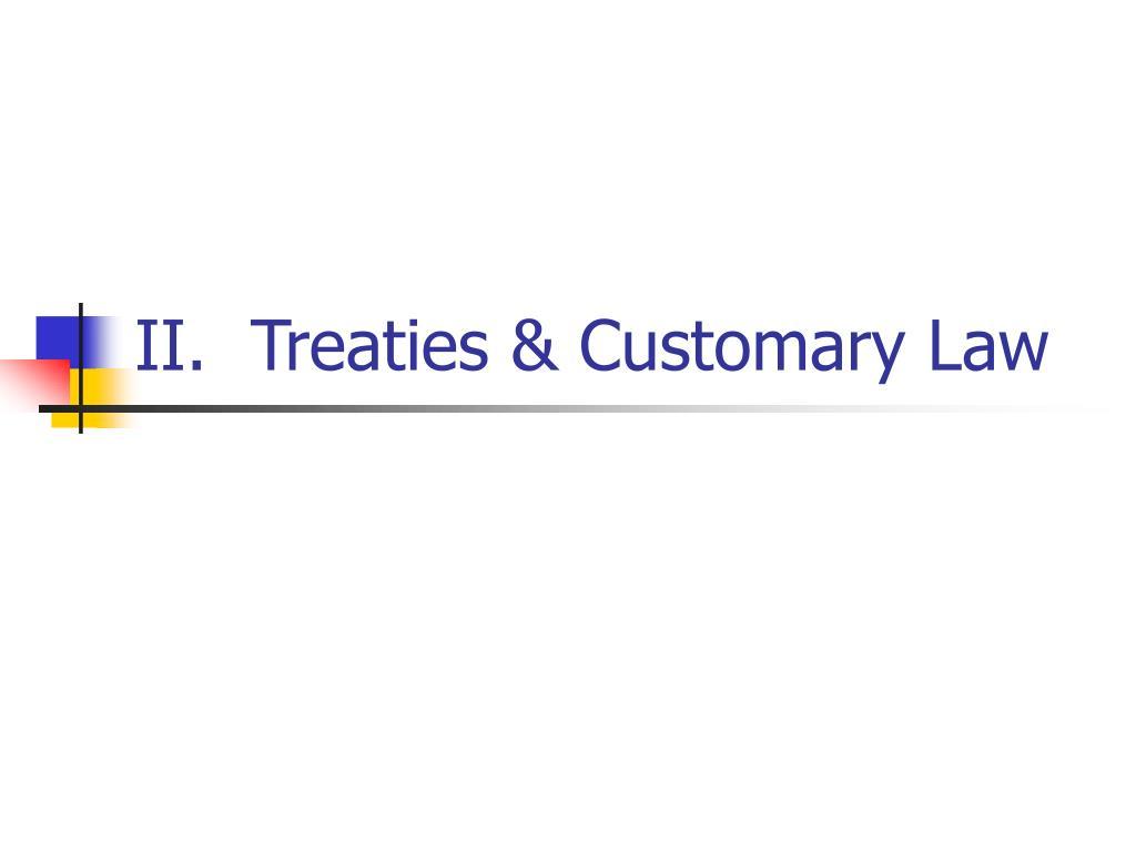 II.  Treaties & Customary Law