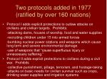 two protocols added in 1977 ratified by over 160 nations