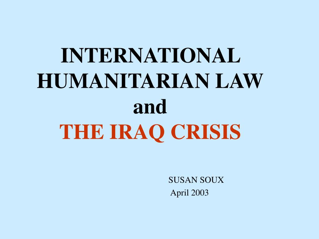 international humanitarian law and the iraq crisis l.