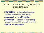 3 2 5 accreditation organization s status decision