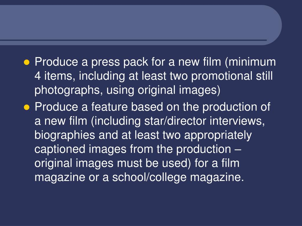 Produce a press pack for a new film (minimum 4 items, including at least two promotional still photographs, using original images)
